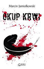 Okup krwi [Marcin Jamiołkowski] - ebook