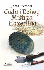 Cuda i dziwy Mistrza Haxerlina [Jacek  Wróbel] - ebook